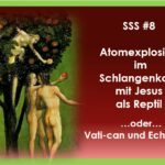 SSS#8 – Atomexplosion im Schlangenkopf mit Jesus als Reptil – Vati-can und Echsenkult
