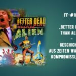 FF-#166 – Better dead than alien – Geschichten aus Zeiten wachsender Kompromisslosigkeit