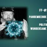 FF-#172 – (Politisches!) Pandemieende im November – Wundersame Hellseherei